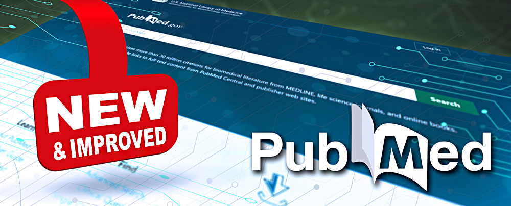 The New and Improved PubMed® Is Here!